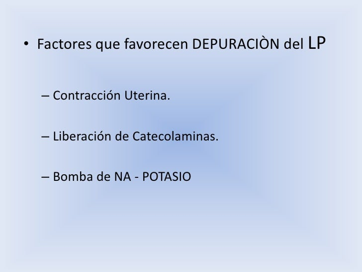 Factores que favorecen DEPURACIÒN del LP<br />Contracción Uterina.<br />Liberación de Catecolaminas.<br />Bomba de NA - PO...