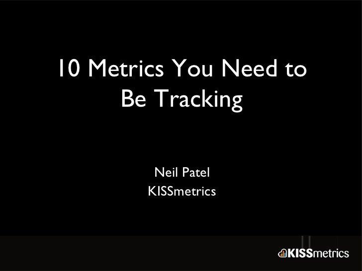 10 Metrics You Need to     Be Tracking         Neil Patel        KISSmetrics