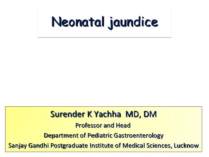 Neonatal jaundice              Surender K Yachha MD, DM                      Professor and Head           Department of Pe...