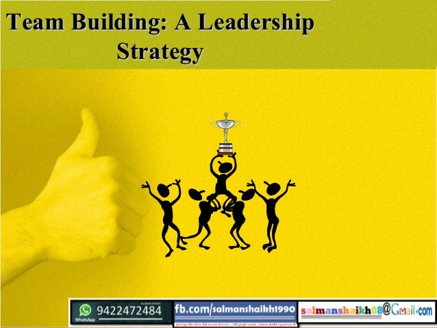 Team Building: A LeadershipTeam Building: A Leadership StrategyStrategy