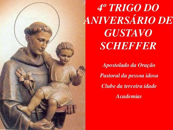 4º TRIGO DOANIVERSÁRIO DE    GUSTAVO   SCHEFFER   Apostolado da Oração  Pastoral da pessoa idosa  Clube da terceira idade ...