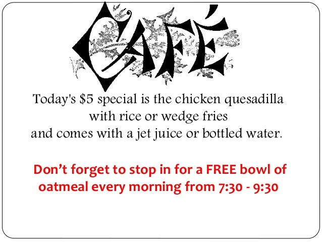 Today's $5 special is the chicken quesadilla with rice or wedge fries and comes with a jet juice or bottled water. Don't f...