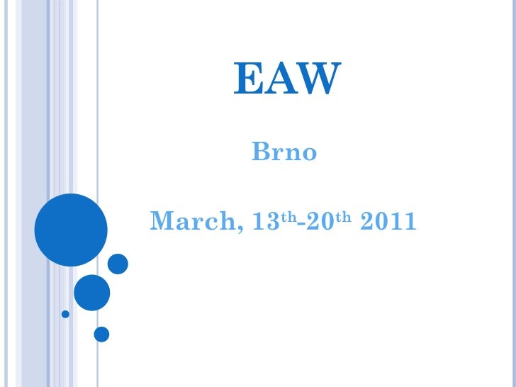 EAW Brno March, 13 th -20 th  2011