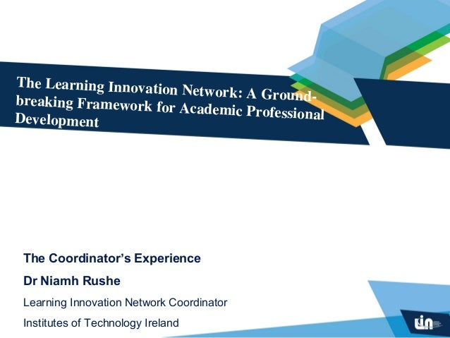 The Learning Innovation                        Network: A Ground-breaking Framework for                        Academic Pr...