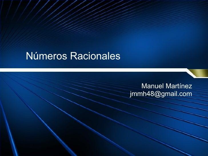 Números Racionales Manuel Martínez [email_address]