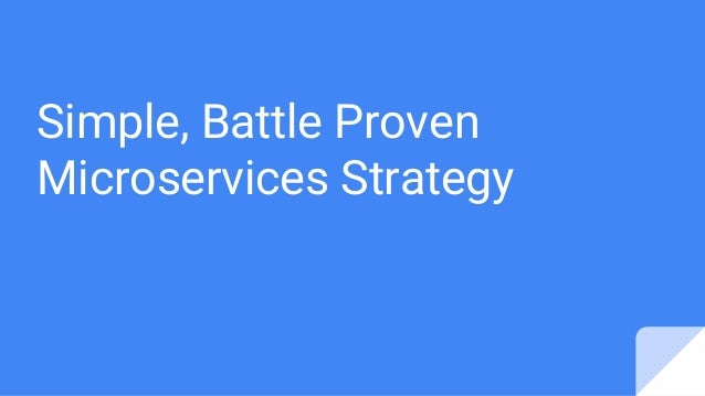 Simple, Battle Proven Microservices Strategy