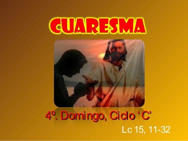 4º. Domingo, Ciclo ' C'                Lc 15, 11-32