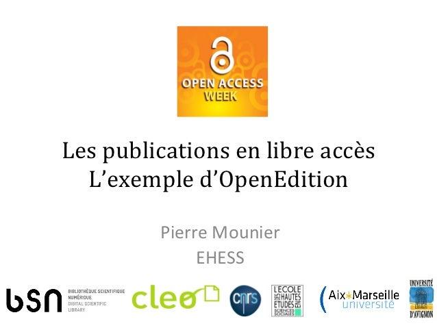 Les publications en libre accès   L'exemple d'OpenEdition               Pierre Mounier                  ...