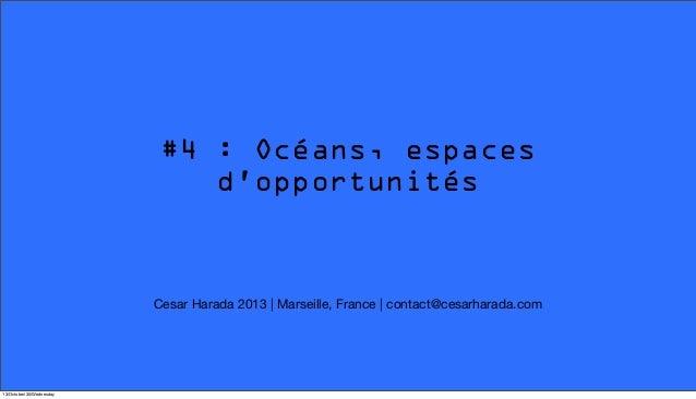 #4 : Océans, espaces d'opportunités  Cesar Harada 2013   Marseille, France   contact@cesarharada.com  13/October/30/Wednes...