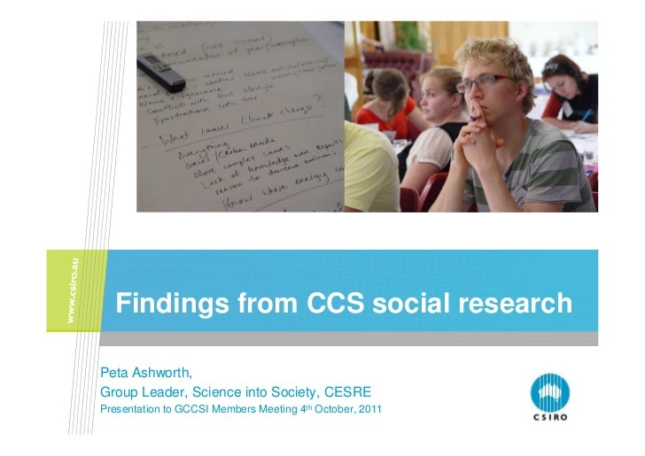 Findings from CCS social researchPeta Ashworth,Group Leader, Science into Society, CESREPresentation to GCCSI Members Meet...