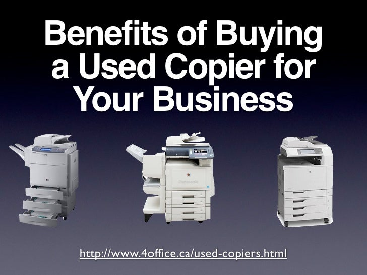Benefits of Buying a Used Copier for  Your Business      http://www.4office.ca/used-copiers.html