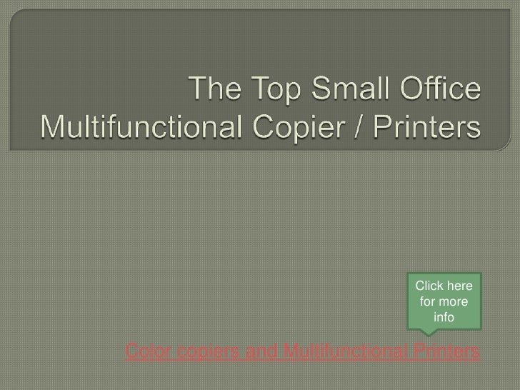 The Top Small Office Multifunctional Copier / Printers <br />Click here for more info<br />Color copiers and Multifunction...