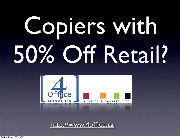 Copiers with            50% Off Retail?                           http://www.4office.ca Friday, March 20, 2009