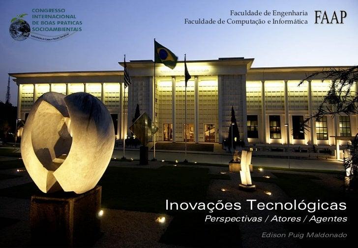 Faculdade de Engenharia  Faculdade de Computação e InformáticaInovações Tecnológicas       Perspectivas / Atores / Agentes...