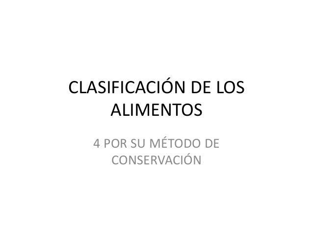 CLASIFICACIÓN DE LOS ALIMENTOS 4 POR SU MÉTODO DE CONSERVACIÓN
