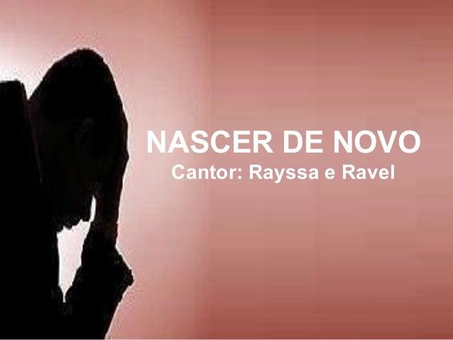 NASCER DE NOVO Cantor: Rayssa e Ravel
