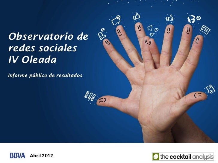 Observatorio deredes socialesIV OleadaInforme público de resultados        Abril 2012