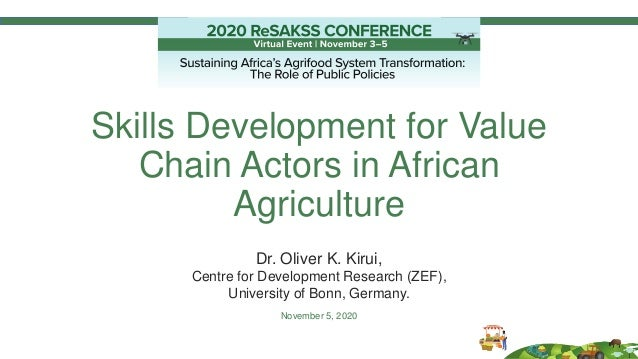 Skills Development for Value Chain Actors in African Agriculture Dr. Oliver K. Kirui, Centre for Development Research (ZEF...