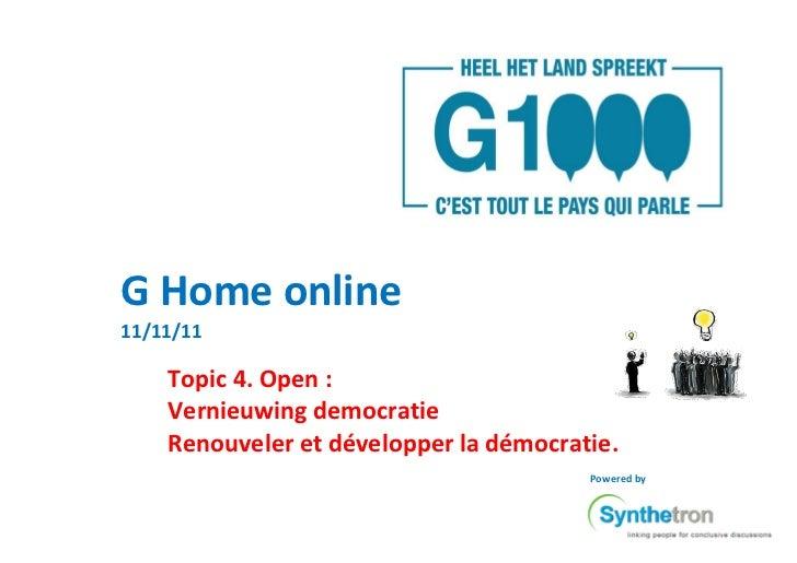 G Home online11/11/11    Topic 4. Open :    Vernieuwing democratie    Renouveler et développer la démocratie.             ...
