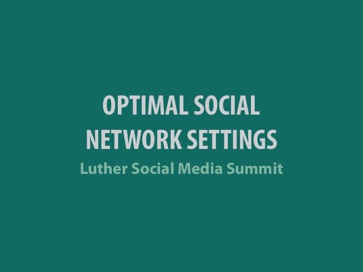 OPTIMAL SOCIALNETWORK SETTINGSLuther Social Media Summit