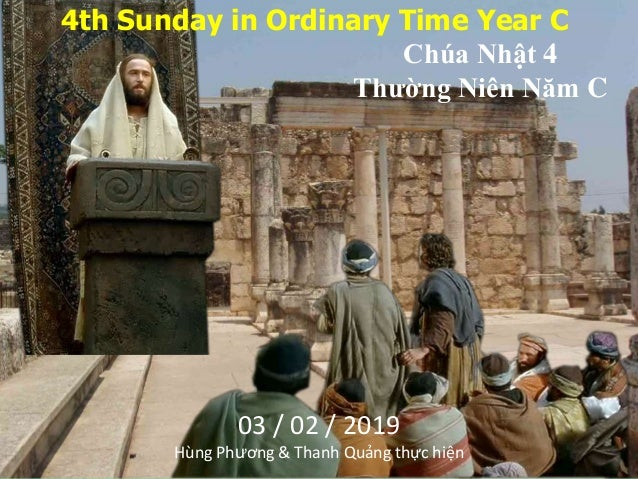 4th Sunday in Ordinary Time Year C Chúa Nhật 4 Thường Niên Năm C 03 / 02 / 2019 Hùng Phương & Thanh Quảng thực hiện