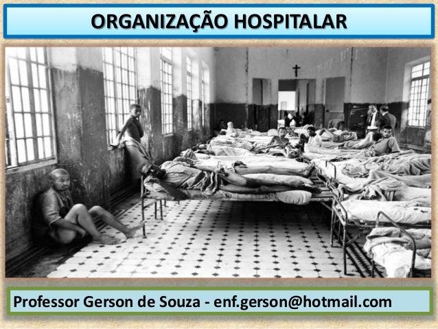 ORGANIZAÇÃO HOSPITALAR Professor Gerson de Souza - enf.gerson@hotmail.com