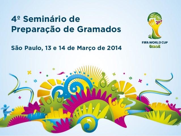 4º Seminário de Preparação de Gramados São Paulo, 13 e 14 de Março de 2014