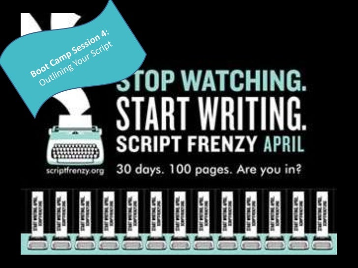 In Today's Session...   • Looking at how you outline the     plot of your script   • Script Frenzy Promo