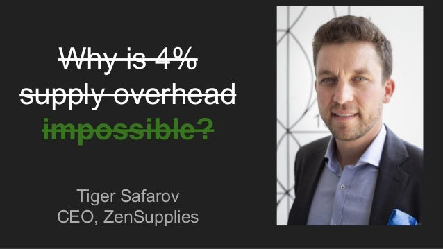 Why is 4% supply overhead impossible? Tiger Safarov CEO, ZenSupplies