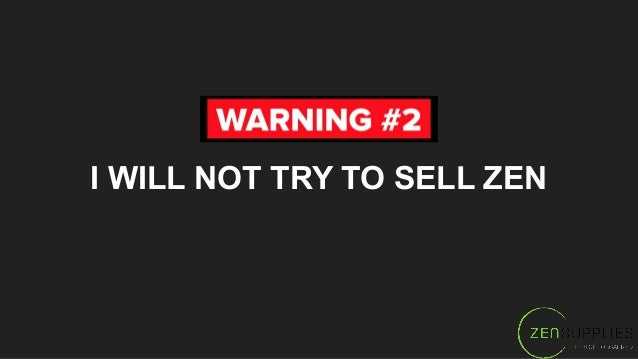I WILL NOT TRY TO SELL ZEN
