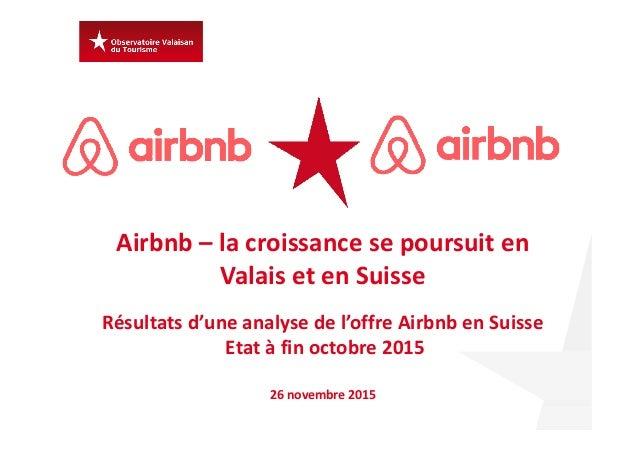 Airbnb – lacroissancesepoursuiten ValaisetenSuisse Résultatsd'uneanalysedel'offreAirbnb enSuisse Etatàfin...
