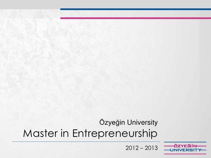 Özyeğin UniversityMaster in Entrepreneurship                      2012 – 2013