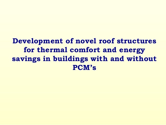 Development of novel roof structures for thermal comfort and energy savings in buildings with and without PCM's