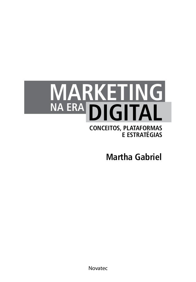 Novatec MARKETING DIGITALNA ERA CONCEITOS, PLATAFORMAS E ESTRATÉGIAS Martha Gabriel