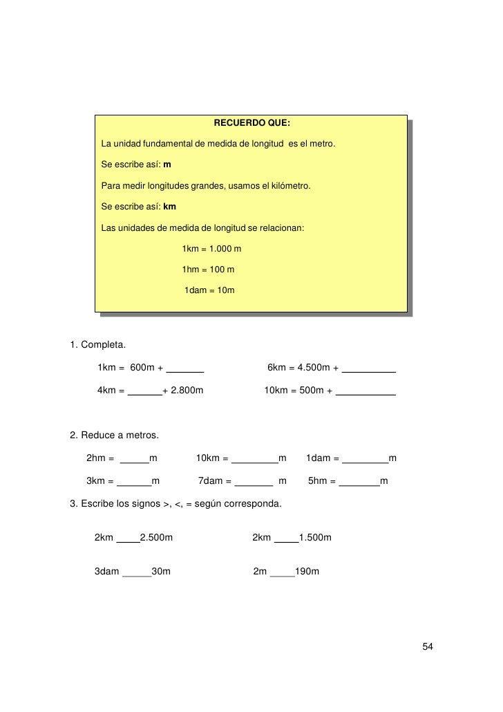 RECUERDO QUE:        El decímetro, el centímetro y el milímetro son unidades de medida meno-        res que el metro.     ...