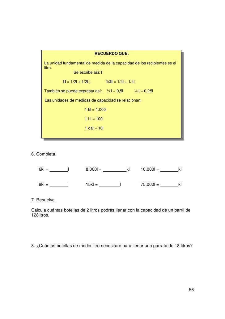 RECUERDO QUE:        El decilitro, el centilitro y el mililitro son unidades de medida de capacidad        menores que el ...