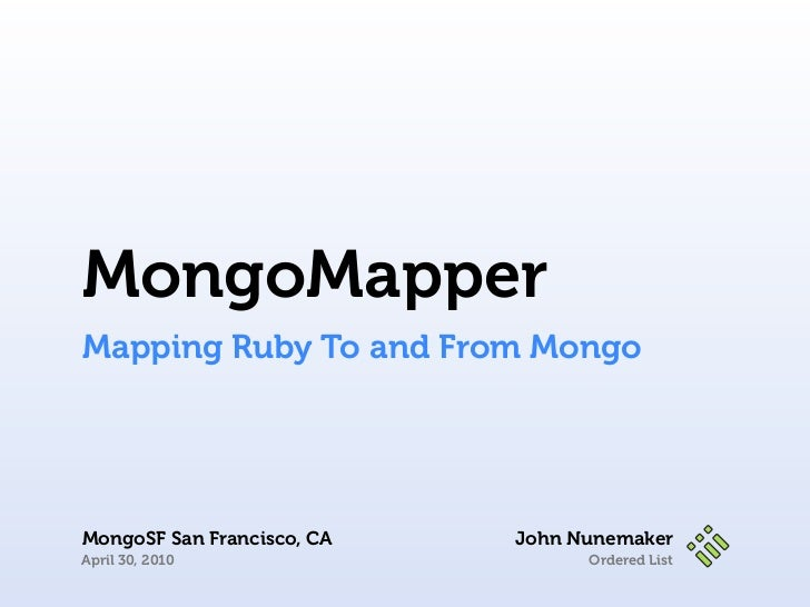 MongoMapperMapping Ruby To and From MongoMongoSF San Francisco, CA   John NunemakerApril 30, 2010                    Order...