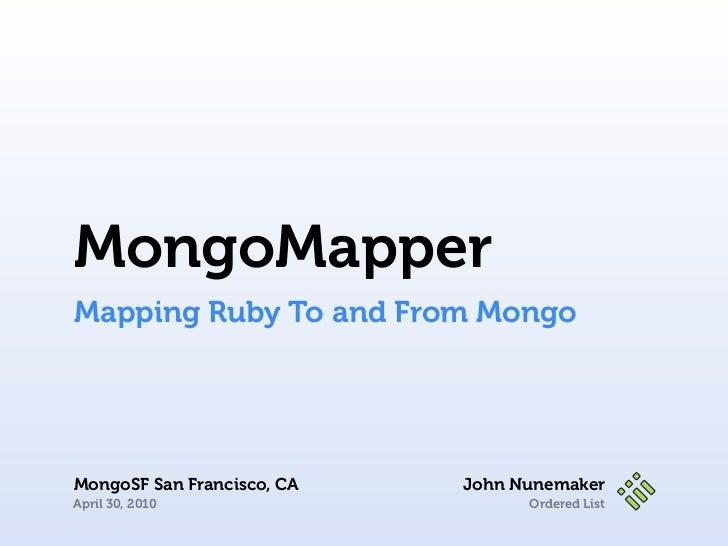 MongoMapperMapping Ruby To and From MongoMongoSF San Francisco, CA   John NunemakerApril 30, 2010                    Order...