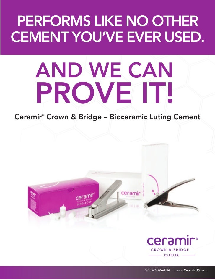 PERFORMS LIKE NO OTHERCEMENT YOU'VE EVER USED.     AND WE CAN     PROVE IT!Ceramir Crown & Bridge – Bioceramic Luting Ceme...