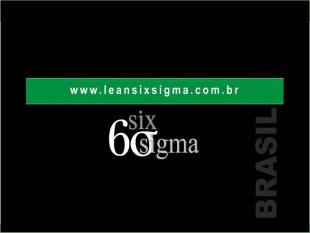 SIX SIGMA BRASIL www.leansixsigma.com.br