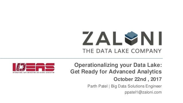 Operationalizing your Data Lake: Get Ready for Advanced Analytics October 22nd , 2017 Parth Patel | Big Data Solutions Eng...