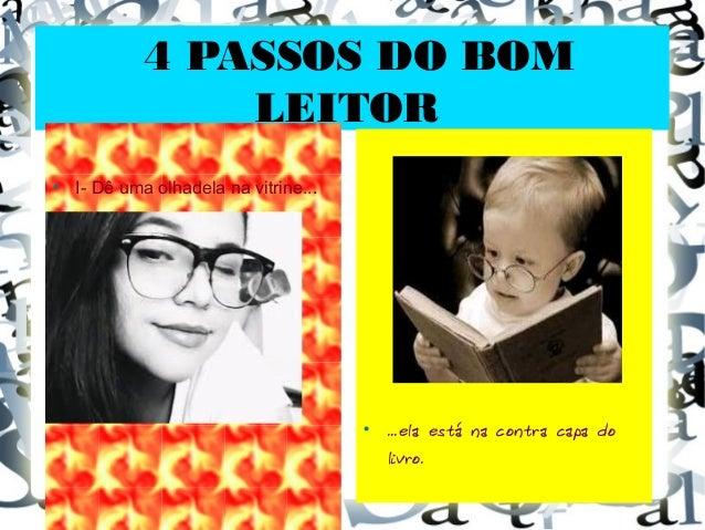 4 PASSOS DO BOM LEITOR  I- Dê uma olhadela na vitrine...  ...ela está na contra capa do livro.