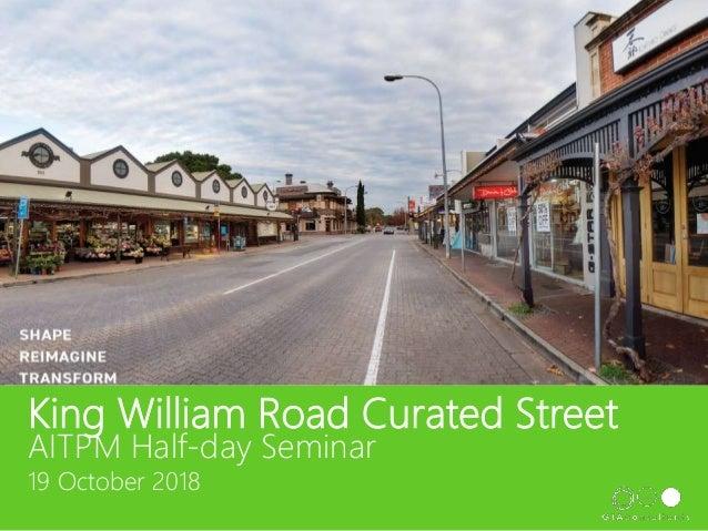 King William Road Curated Street AITPM Half-day Seminar 19 October 2018