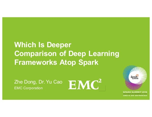 Which Is Deeper Comparison of Deep Learning Frameworks Atop Spark Zhe Dong, Dr. Yu Cao EMC Corporation