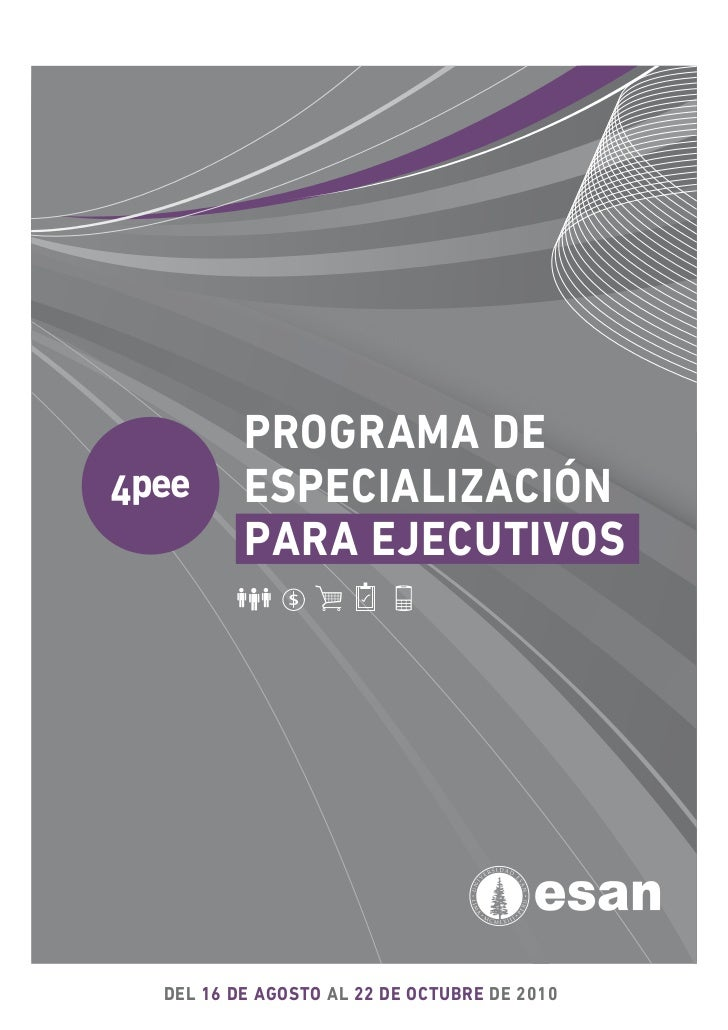 PROGRAMA DE 4pee      ESPECIALIZACIÓN           PARA EJECUTIVOS       DEL 16 DE AGOSTO AL 22 DE OCTUBRE DE 2010