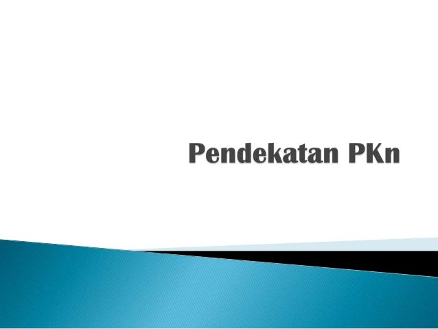    PKn dirumuskan secara luas untuk mencakup proses    penyiapan generasi muda untuk mengambil peran dan    tanggung jawa...