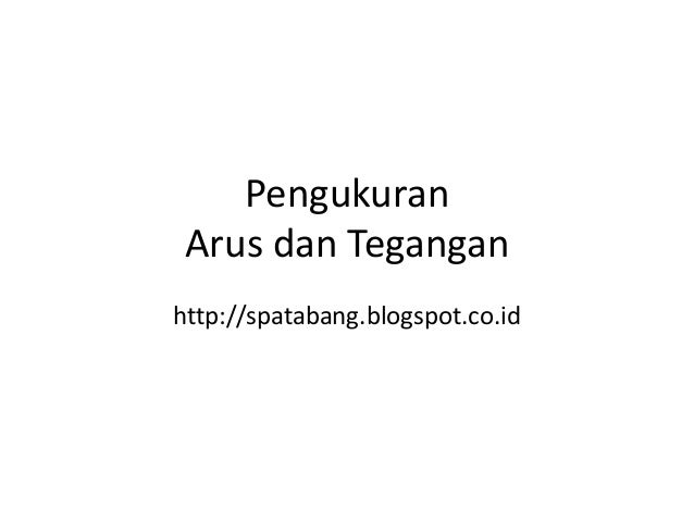 Pengukuran Arus dan Tegangan http://spatabang.blogspot.co.id