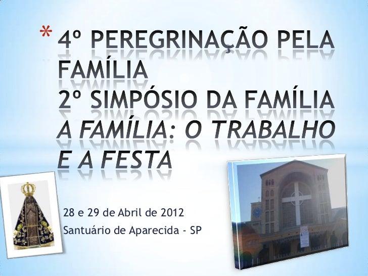 *    28 e 29 de Abril de 2012    Santuário de Aparecida - SP