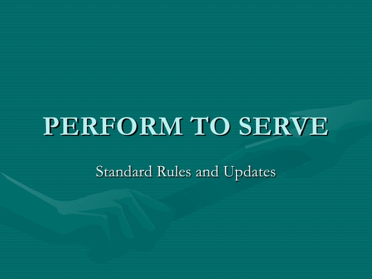 PERFORM TO SERVE Standard Rules and Updates