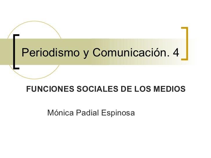 Periodismo y Comunicación. 4 FUNCIONES SOCIALES DE LOS MEDIOS Mónica Padial Espinosa
